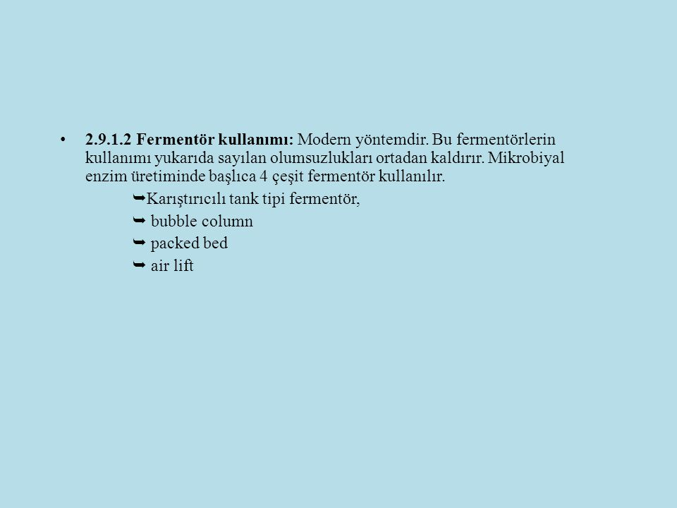 2.9.1.2 Fermentör kullanımı: Modern yöntemdir. Bu fermentörlerin kullanımı yukarıda sayılan olumsuzlukları ortadan kaldırır. Mikrobiyal enzim üretimin