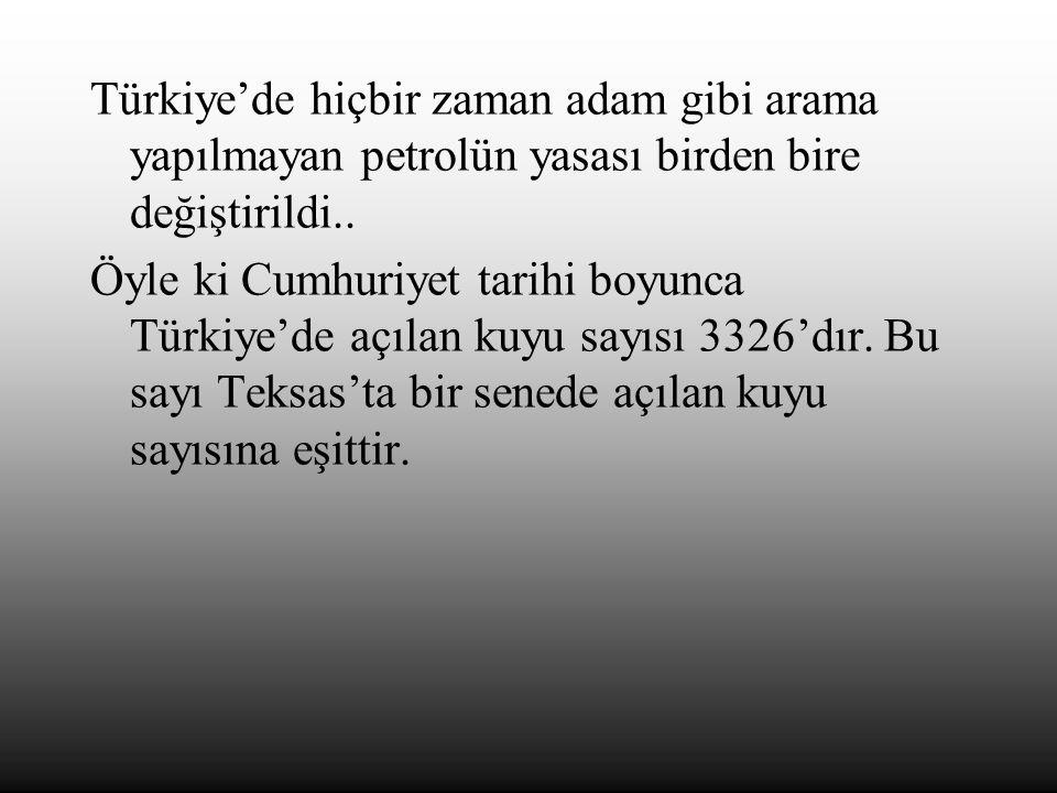 Türkiye'de hiçbir zaman adam gibi arama yapılmayan petrolün yasası birden bire değiştirildi..