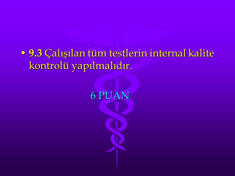 9.3 Çalışılan tüm testlerin internal kalite kontrolü yapılmalıdır. 9.3 Çalışılan tüm testlerin internal kalite kontrolü yapılmalıdır. 6 PUAN 6 PUAN
