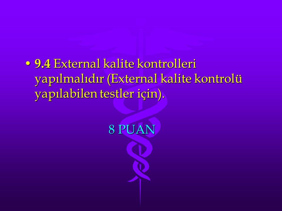 9.4 External kalite kontrolleri yapılmalıdır (External kalite kontrolü yapılabilen testler için).