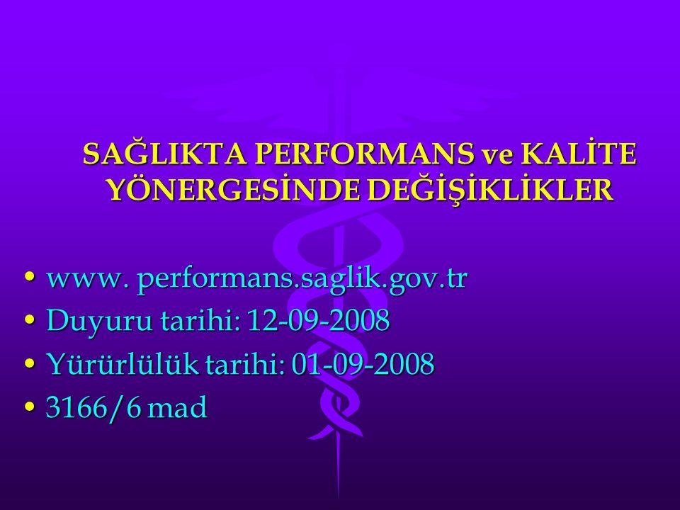 SAĞLIKTA PERFORMANS ve KALİTE YÖNERGESİNDE DEĞİŞİKLİKLER www. performans.saglik.gov.trwww. performans.saglik.gov.tr Duyuru tarihi: 12-09-2008Duyuru ta