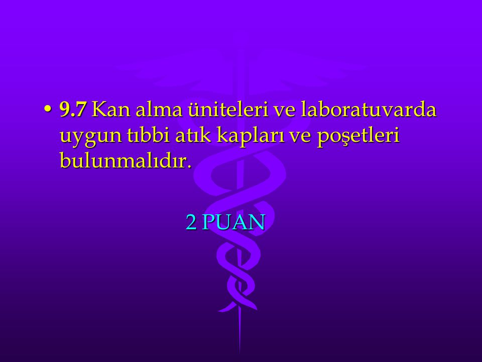 9.7 Kan alma üniteleri ve laboratuvarda uygun tıbbi atık kapları ve poşetleri bulunmalıdır. 9.7 Kan alma üniteleri ve laboratuvarda uygun tıbbi atık k