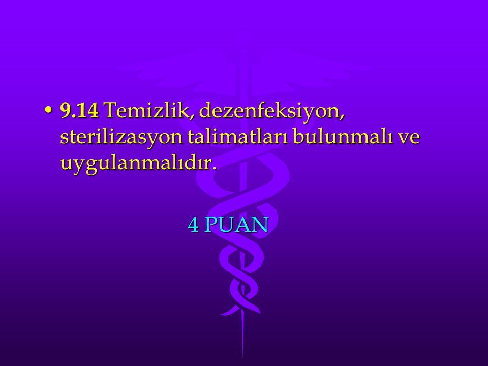 9.14 Temizlik, dezenfeksiyon, sterilizasyon talimatları bulunmalı ve uygulanmalıdır. 9.14 Temizlik, dezenfeksiyon, sterilizasyon talimatları bulunmalı