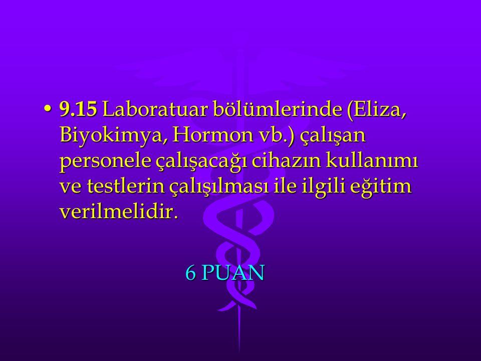 9.15 Laboratuar bölümlerinde (Eliza, Biyokimya, Hormon vb.) çalışan personele çalışacağı cihazın kullanımı ve testlerin çalışılması ile ilgili eğitim