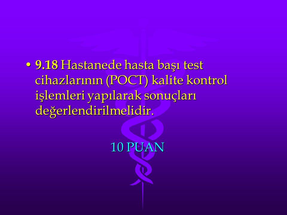 9.18 Hastanede hasta başı test cihazlarının (POCT) kalite kontrol işlemleri yapılarak sonuçları değerlendirilmelidir. 9.18 Hastanede hasta başı test c