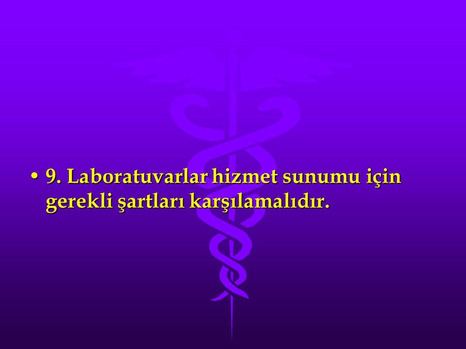 9. Laboratuvarlar hizmet sunumu için gerekli şartları karşılamalıdır. 9. Laboratuvarlar hizmet sunumu için gerekli şartları karşılamalıdır.
