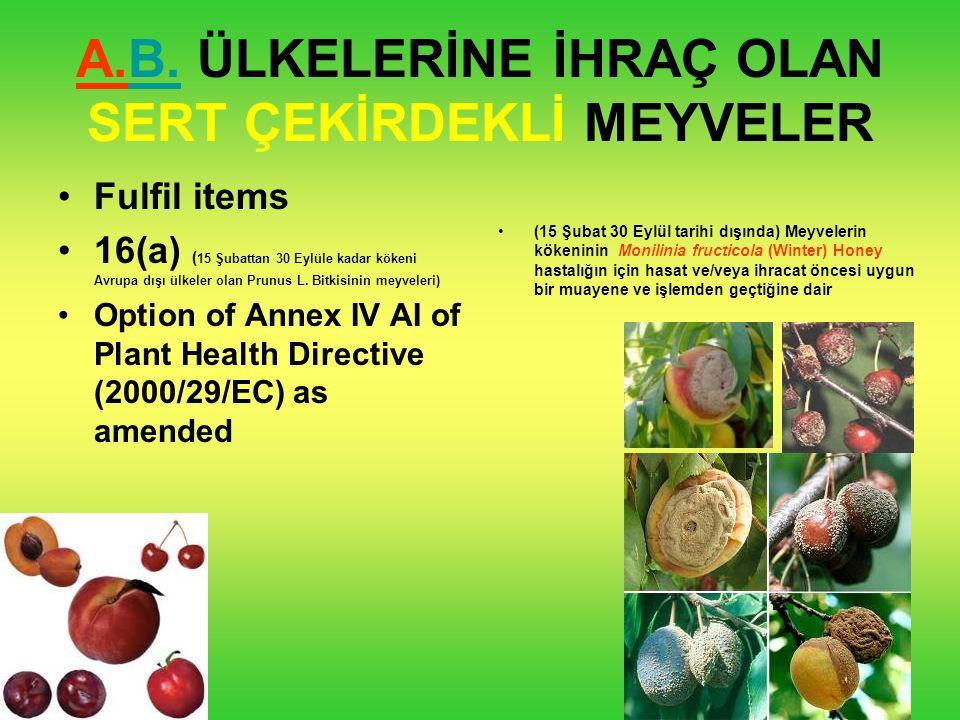 A.B. ÜLKELERİNE İHRAÇ OLAN SERT ÇEKİRDEKLİ MEYVELER Fulfil items 16(a) ( 15 Şubattan 30 Eylüle kadar kökeni Avrupa dışı ülkeler olan Prunus L. Bitkisi