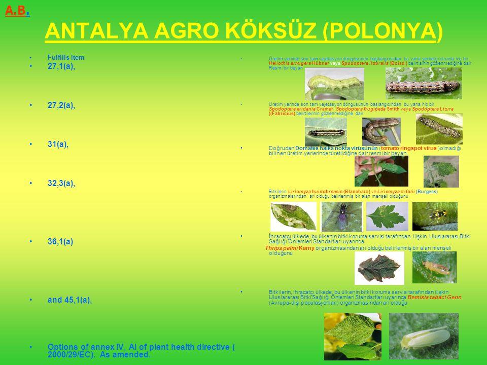 ANTALYA AGRO KÖKSÜZ (POLONYA) Fulfills item 27,1(a), 27,2(a), 31(a), 32,3(a), 36,1(a) and 45,1(a), Options of annex IV, AI of plant health directive (