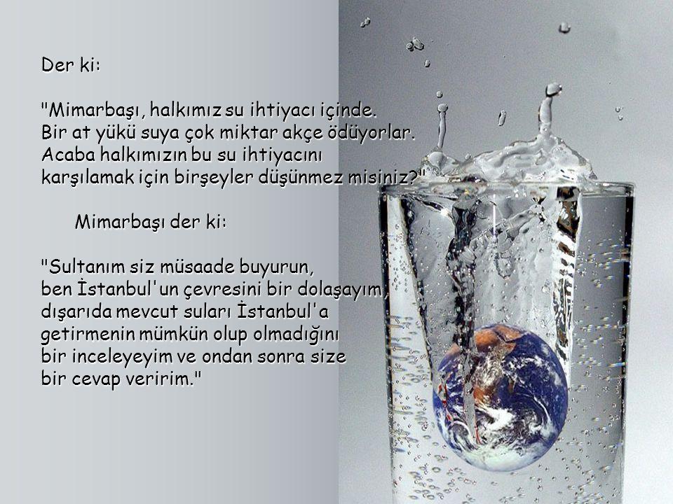 İstanbul devamlı İstanbul devamlı bir su problemi içerisindedir. Bu problemin çaresi asırlar önce Kanuni zamanında, Mimar Sinan'ın günlerinde konuşulm