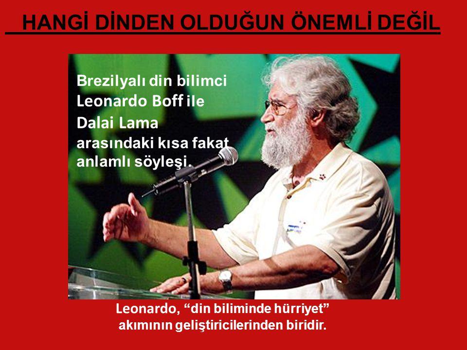 Brezilyalı din bilimci Leonardo Boff ile Dalai Lama arasındaki kısa fakat anlamlı söyleşi.
