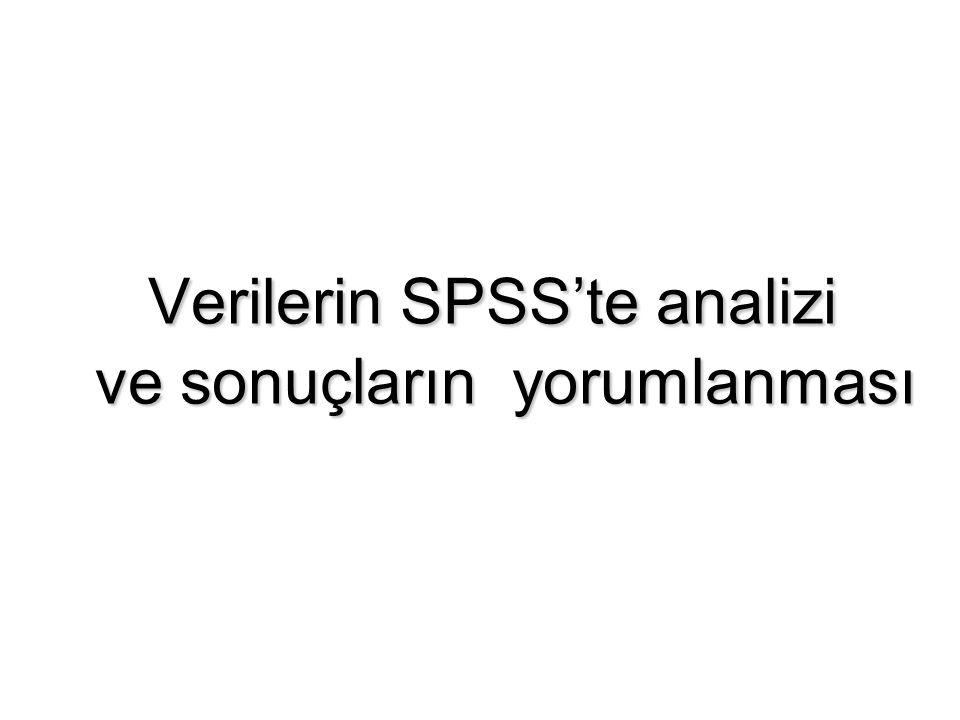 Verilerin SPSS'te analizi ve sonuçların yorumlanması Verilerin SPSS'te analizi ve sonuçların yorumlanması