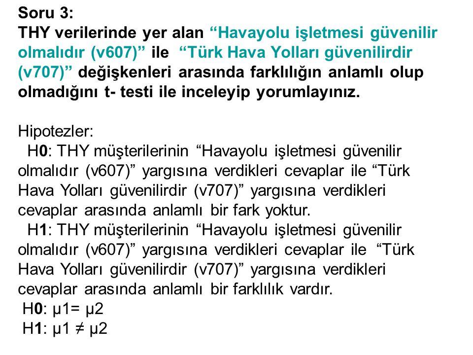 """Soru 3: THY verilerinde yer alan """"Havayolu işletmesi güvenilir olmalıdır (v607)"""" ile """"Türk Hava Yolları güvenilirdir (v707)"""" değişkenleri arasında far"""