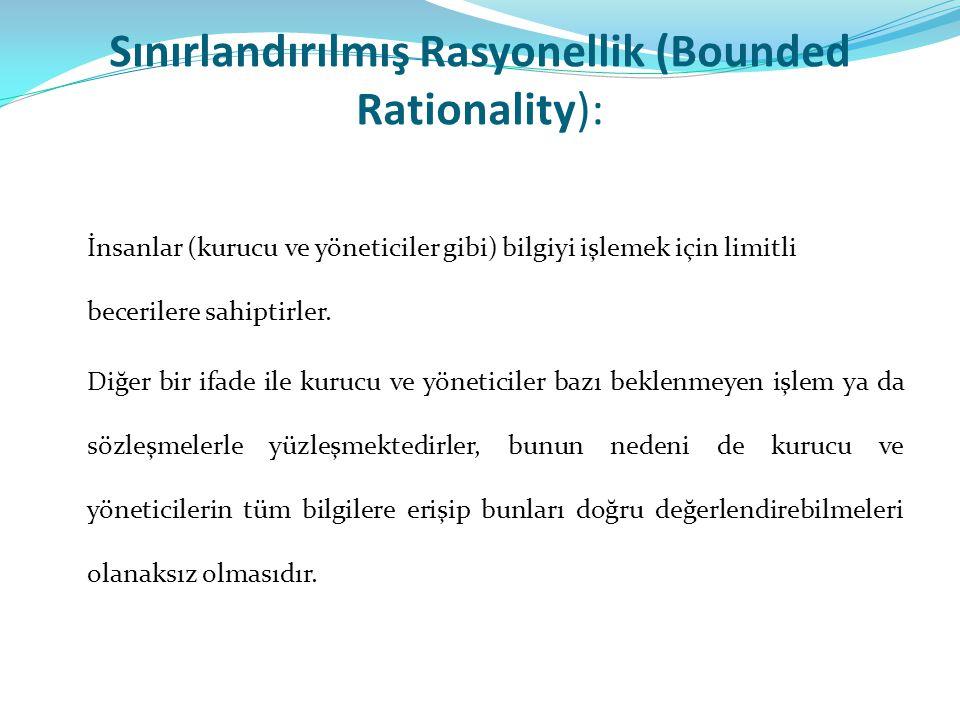 Sınırlandırılmış Rasyonellik (Bounded Rationality): İnsanlar (kurucu ve yöneticiler gibi) bilgiyi işlemek için limitli becerilere sahiptirler.