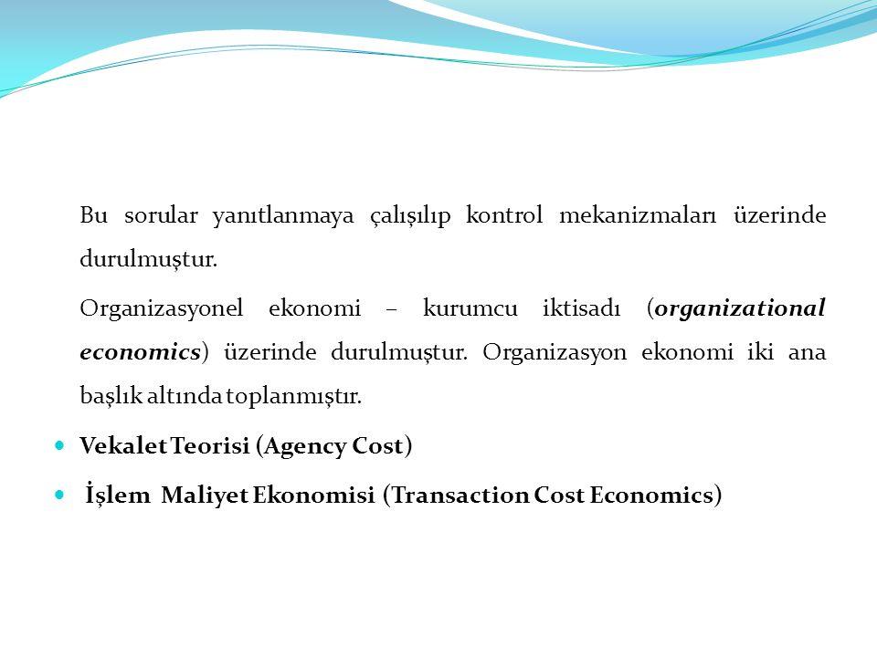 Bu sorular yanıtlanmaya çalışılıp kontrol mekanizmaları üzerinde durulmuştur. Organizasyonel ekonomi – kurumcu iktisadı (organizational economics) üze