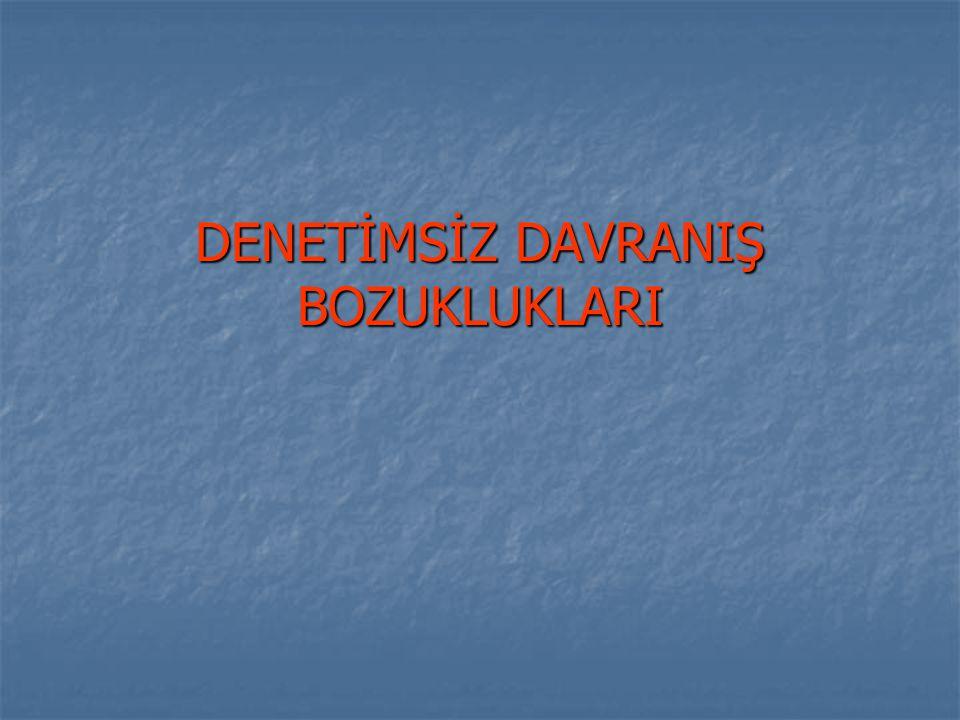 DENETİMSİZ DAVRANIŞ BOZUKLUKLARI