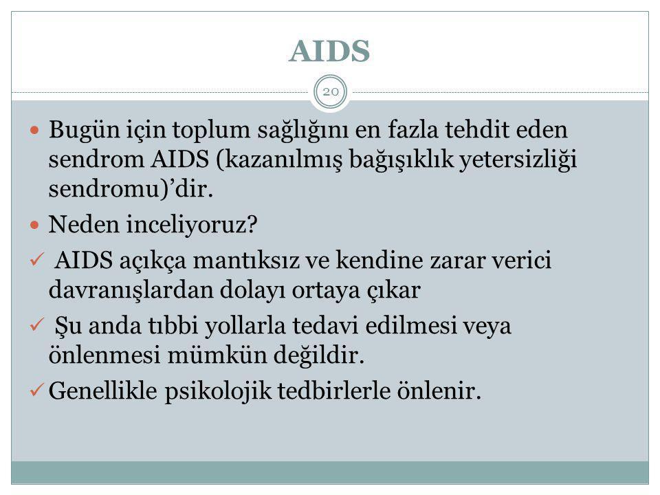 AIDS 20 Bugün için toplum sağlığını en fazla tehdit eden sendrom AIDS (kazanılmış bağışıklık yetersizliği sendromu)'dir. Neden inceliyoruz? AIDS açıkç