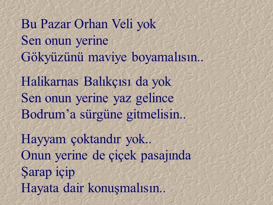 Bu Pazar Orhan Veli yok Sen onun yerine Gökyüzünü maviye boyamalısın..