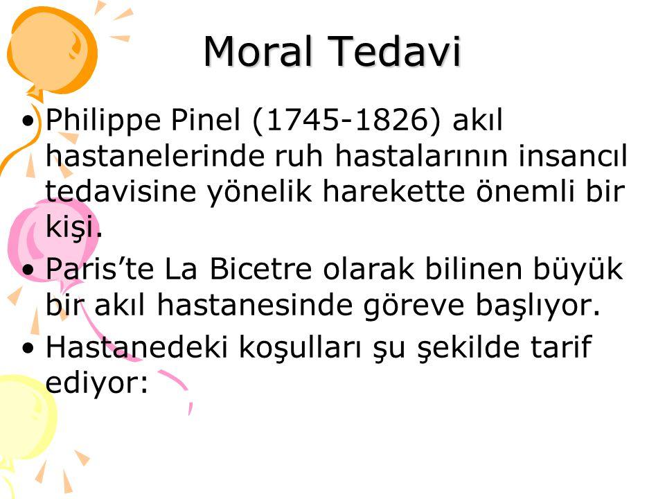 Moral Tedavi Philippe Pinel (1745-1826) akıl hastanelerinde ruh hastalarının insancıl tedavisine yönelik harekette önemli bir kişi. Paris'te La Bicetr