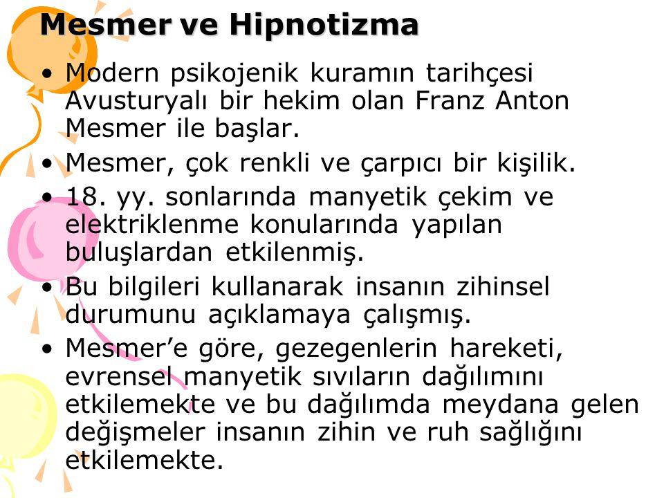 Mesmer ve Hipnotizma Modern psikojenik kuramın tarihçesi Avusturyalı bir hekim olan Franz Anton Mesmer ile başlar. Mesmer, çok renkli ve çarpıcı bir k