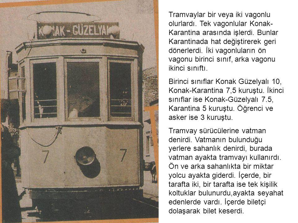 Tramvaylar bir veya iki vagonlu olurlardı. Tek vagonlular Konak- Karantina arasında işlerdi. Bunlar Karantinada hat değiştirerek geri dönerlerdi. İki