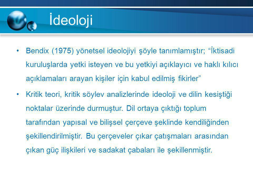 """İdeoloji Bendix (1975) yönetsel ideolojiyi şöyle tanımlamıştır; """"İktisadi kuruluşlarda yetki isteyen ve bu yetkiyi açıklayıcı ve haklı kılıcı açıklama"""