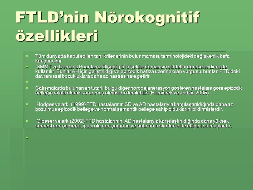 FTLD'nin Nörokognitif özellikleri  Tüm dünyada kabul edilen tanı kriterlerinin bulunmaması, terminolojideki değişkenlik kafa karıştırıcıdır.