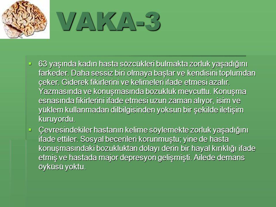 VAKA-3  63 yaşında kadın hasta sözcükleri bulmakta zorluk yaşadığını farkeder.