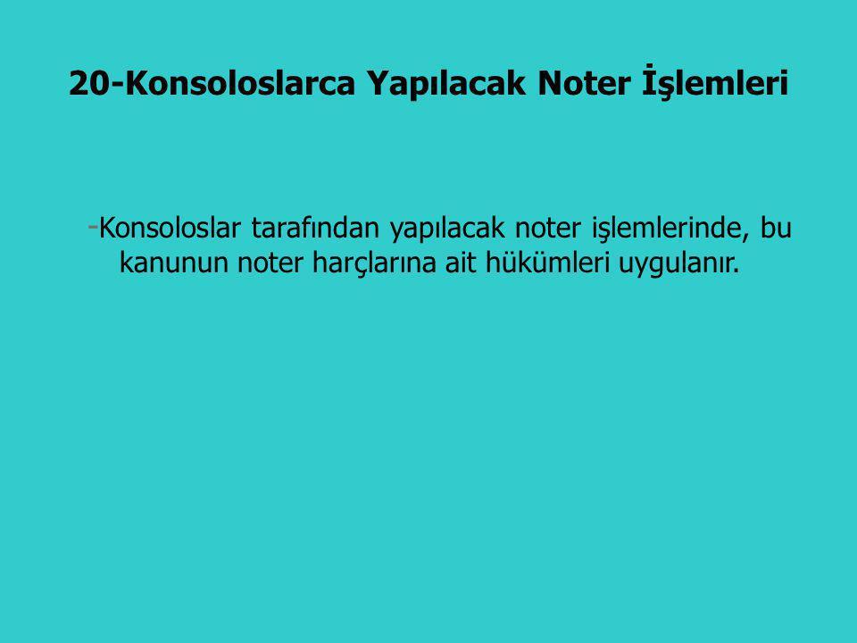 - Türkiye Cumhuriyeti muvazzaf ve fahri konsoloslukları tarafından yapılacak konsolosluk işlemlerinden, bu kanuna bağlı (5) sayılı tarifede yazılı olanlar, konsolosluk harçlarına tabidir.