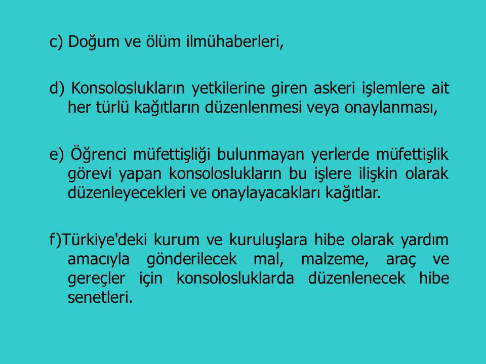 Aşağıdaki mevzular harçtan müstesnadır: a)Yabancı memleketlere tedavi maksadıyla gidenlere ait işlemler, b) Yabancı memleketlerde öğrenim ve inceleme için bulunan öğrencilerle, resmi bir göreve veya Devletçe tedavi veya hava değişimine gönderilmesi sebebiyle bulunduğu sırada ölen Türkiye Büyük Millet Meclisi ve Hükümet üyeleri, askeri ve sivil memurlar, subaylar ve erlerin ve Türk mürettebatının terekeleriyle ilgili bütün işlemler, 22-Harçtan Müstesna İşlemler