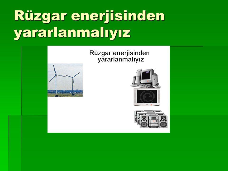 Rüzgar enerjisinden yararlanmalıyız