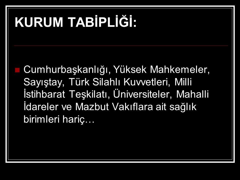 KURUM TABİPLİĞİ: Cumhurbaşkanlığı, Yüksek Mahkemeler, Sayıştay, Türk Silahlı Kuvvetleri, Milli İstihbarat Teşkilatı, Üniversiteler, Mahalli İdareler v