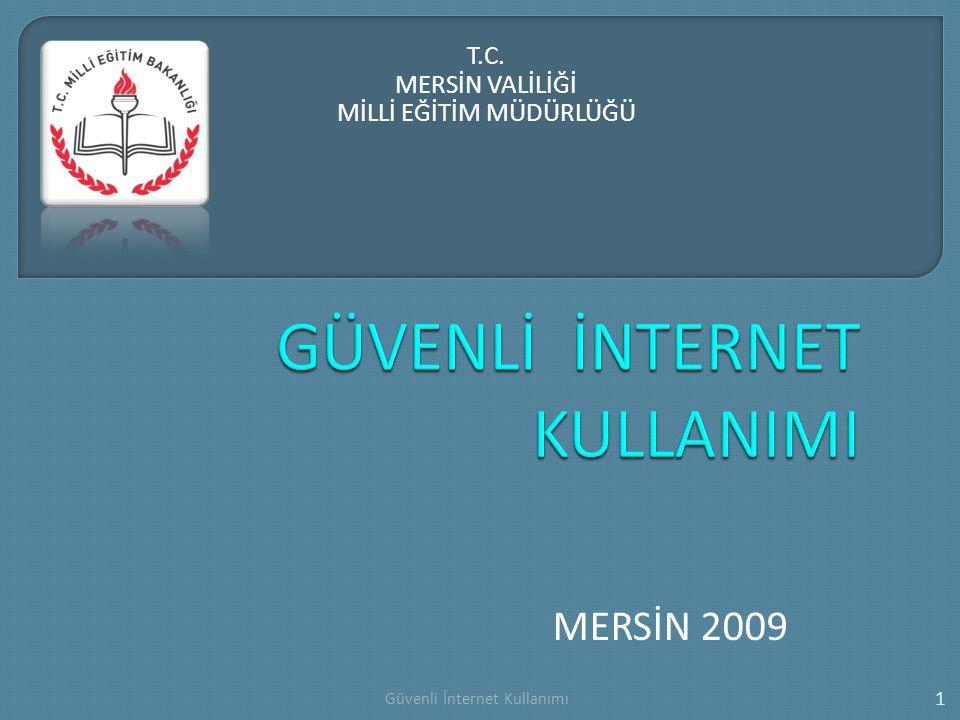 MERSİN 2009 T.C. MERSİN VALİLİĞİ MİLLİ EĞİTİM MÜDÜRLÜĞÜ 1 Güvenli İnternet Kullanımı