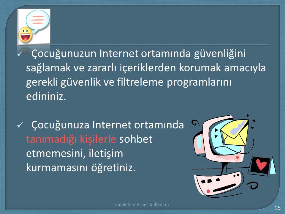 Güvenli İnternet Kullanımı 15 Çocuğunuzun Internet ortamında güvenliğini sağlamak ve zararlı içeriklerden korumak amacıyla gerekli güvenlik ve filtrel