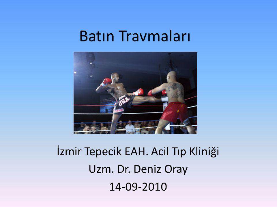 Batın Travmaları İzmir Tepecik EAH. Acil Tıp Kliniği Uzm. Dr. Deniz Oray 14-09-2010