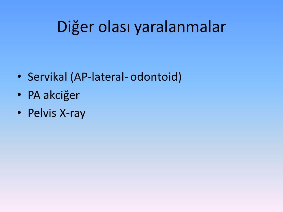 Diğer olası yaralanmalar Servikal (AP-lateral- odontoid) PA akciğer Pelvis X-ray