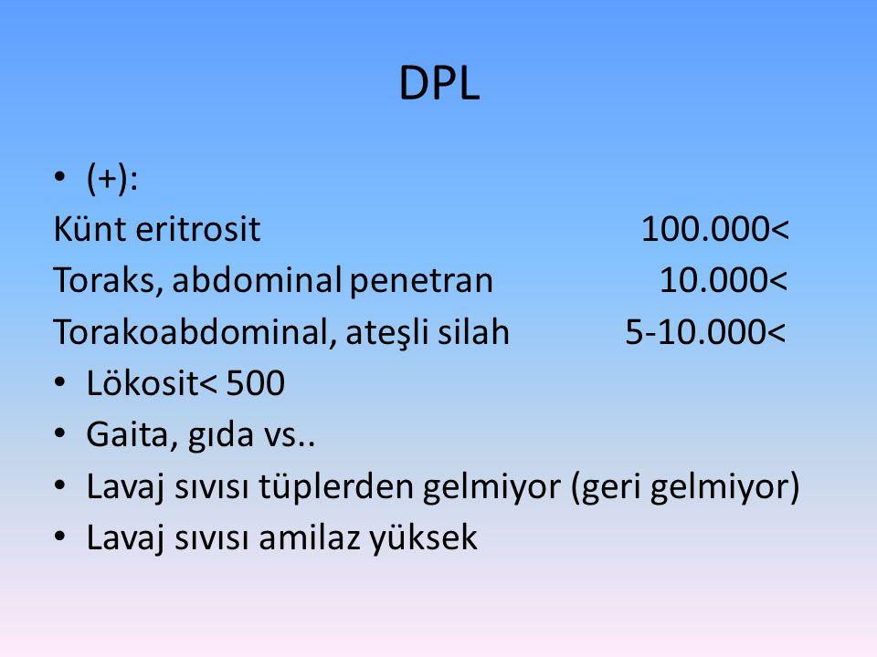 DPL (+): Künt eritrosit 100.000< Toraks, abdominal penetran 10.000< Torakoabdominal, ateşli silah 5-10.000< Lökosit< 500 Gaita, gıda vs.. Lavaj sıvısı