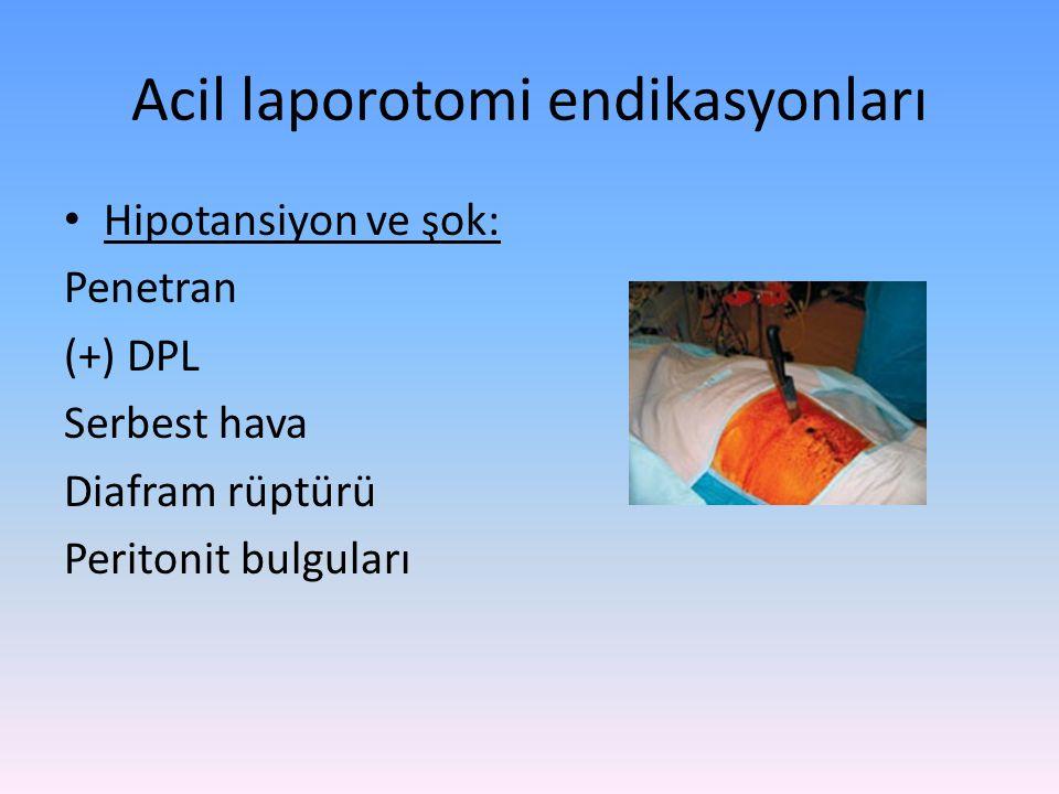 Acil laporotomi endikasyonları Hipotansiyon ve şok: Penetran (+) DPL Serbest hava Diafram rüptürü Peritonit bulguları