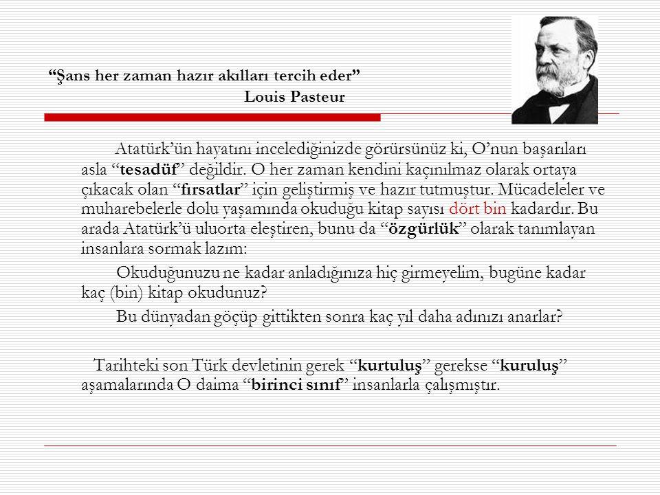 Yüzyıllar nadiren dahi yetiştirir, şu şansızlığımıza bakın ki, bu yüzyılda o büyük dahiyi çağımızda Türkler yetiştirdi Lloyd George Akli değil nakli bilgiye itibar eden, eleştirel akıldan nasibini almamış, özgür olmanın anlamını ve değerini bilmeyen sömürge insanları değerini bilmese de Atatürk'ün büyüklüğü rakiplerince de dile getirilmiştir.