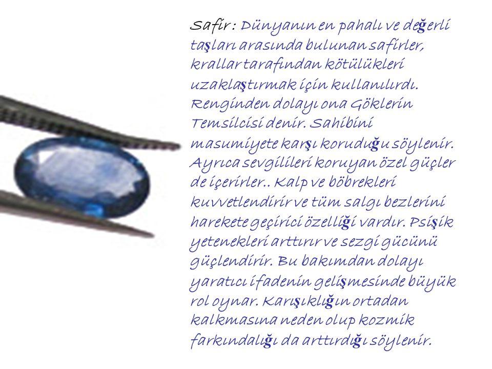 Topaz (Sarı Yakut) : Eski zamanların en kudretli ta ş larından biri olan Topazın, göz hastalıklarını ve veba gibi salgın hastalıkları ortadan kaldırdı