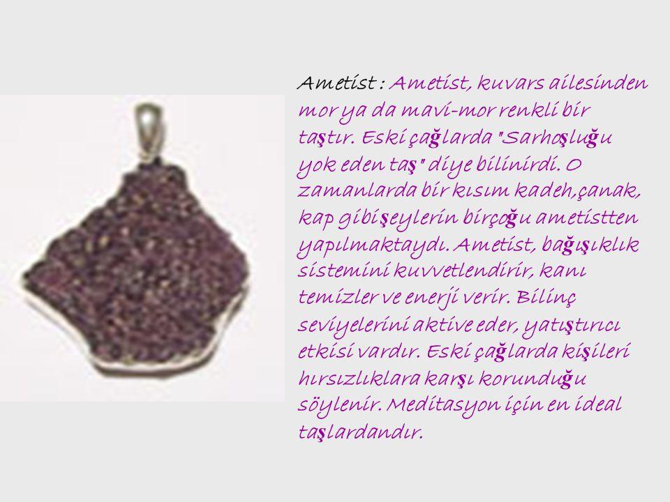 Ametist : Ametist, kuvars ailesinden mor ya da mavi-mor renkli bir ta ş tır.