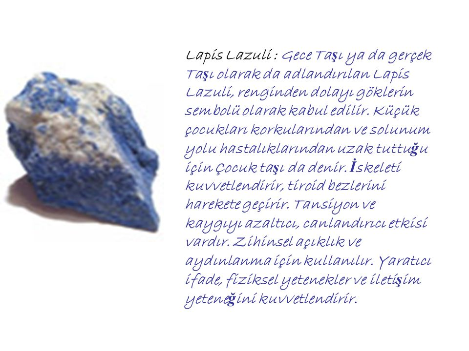 Lapis Lazuli : Gece Ta ş ı ya da gerçek Ta ş ı olarak da adlandırılan Lapis Lazuli, renginden dolayı göklerin sembolü olarak kabul edilir.