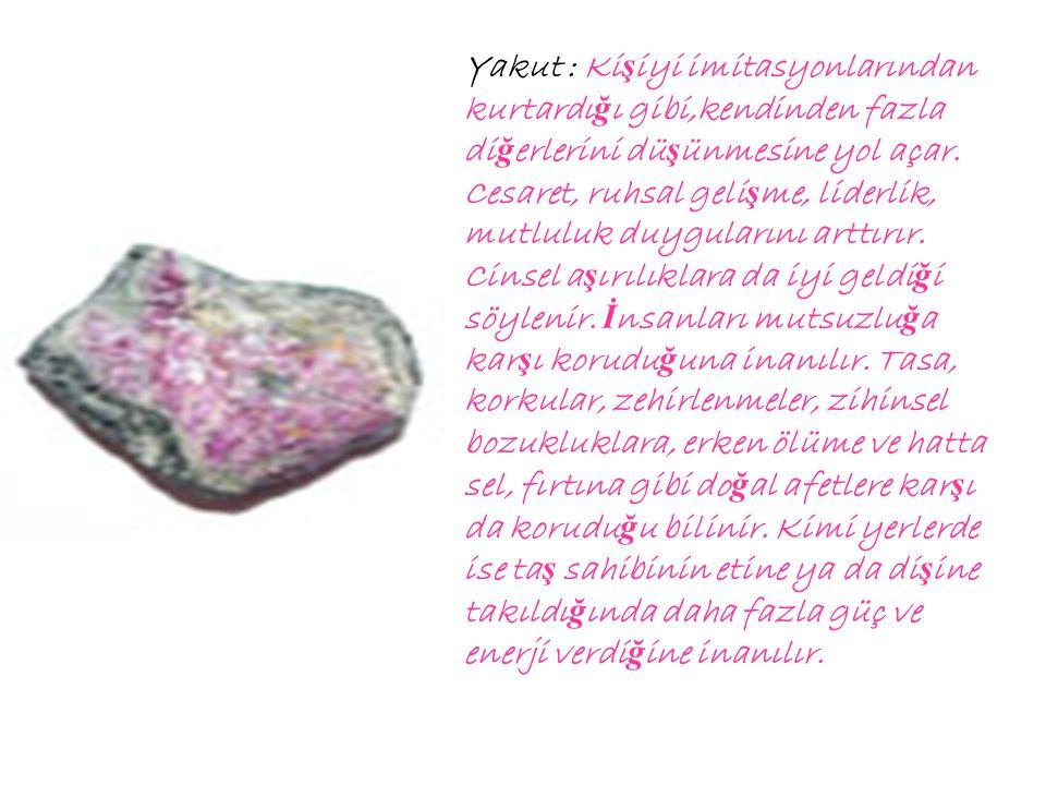 Yakut : Ki ş iyi imitasyonlarından kurtardı ğ ı gibi,kendinden fazla di ğ erlerini dü ş ünmesine yol açar.