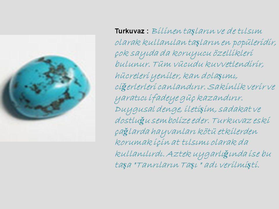 Turkuvaz : Bilinen ta ş ların ve de tılsım olarak kullanılan ta ş ların en popüleridir, çok sayıda da koruyucu özellikleri bulunur.