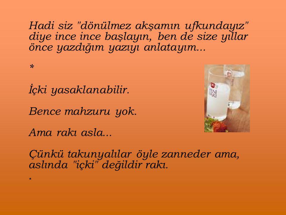 Neymiş efendim... Atatürk rakı içiyormuş. Aslandı o, aslan... Aslan sütü içecek tabii. *