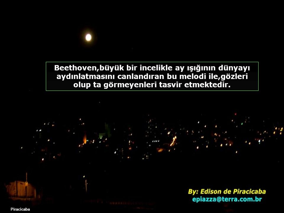 Ona bu ilhamı vererek Ay ışığı sonatının bestelenmesine neden olan âma genç kıza binlerce teşekkür...