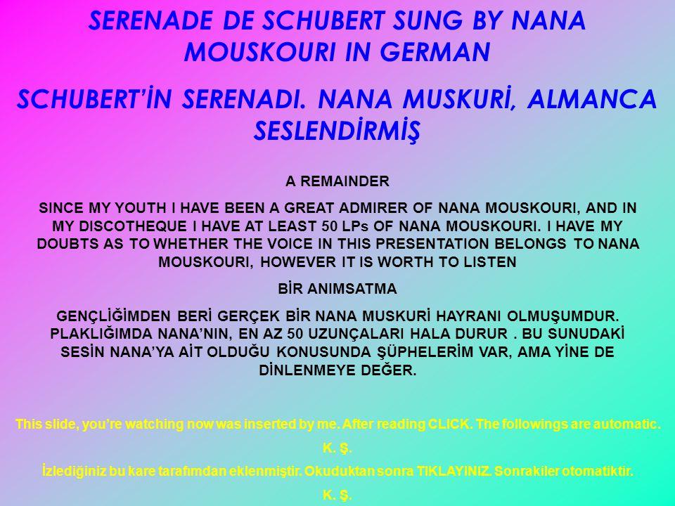 SERENADE DE SCHUBERT SUNG BY NANA MOUSKOURI IN GERMAN SCHUBERT'İN SERENADI.
