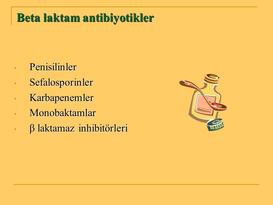 Beta laktam antibiyotikler Penisilinler Penisilinler Sefalosporinler Sefalosporinler Karbapenemler Karbapenemler Monobaktamlar Monobaktamlar β laktama