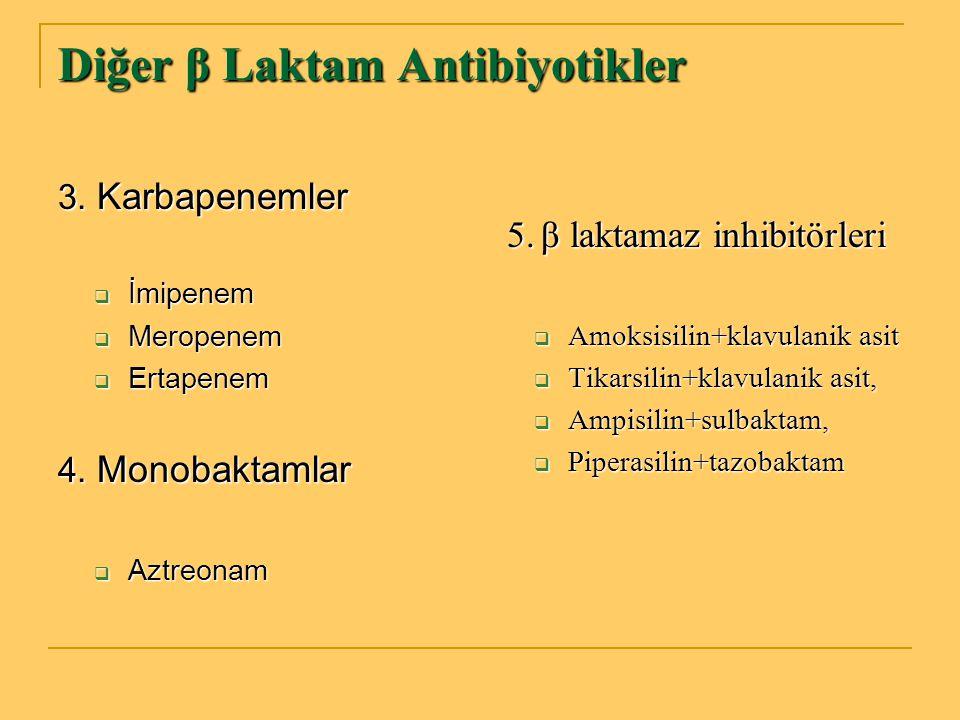 Diğer β Laktam Antibiyotikler 3. Karbapenemler  İmipenem  Meropenem  Ertapenem 4. Monobaktamlar  Aztreonam 5. β laktamaz inhibitörleri 5. β laktam