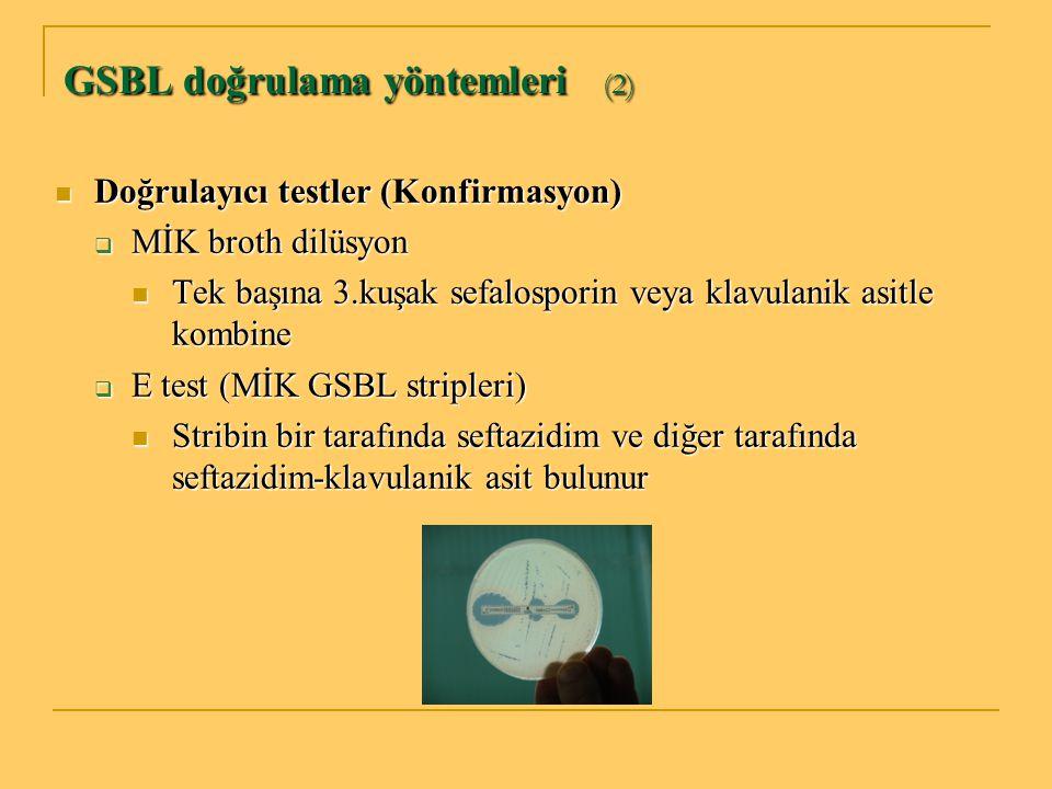 GSBL doğrulama yöntemleri (2) Doğrulayıcı testler (Konfirmasyon) Doğrulayıcı testler (Konfirmasyon)  MİK broth dilüsyon Tek başına 3.kuşak sefalospor