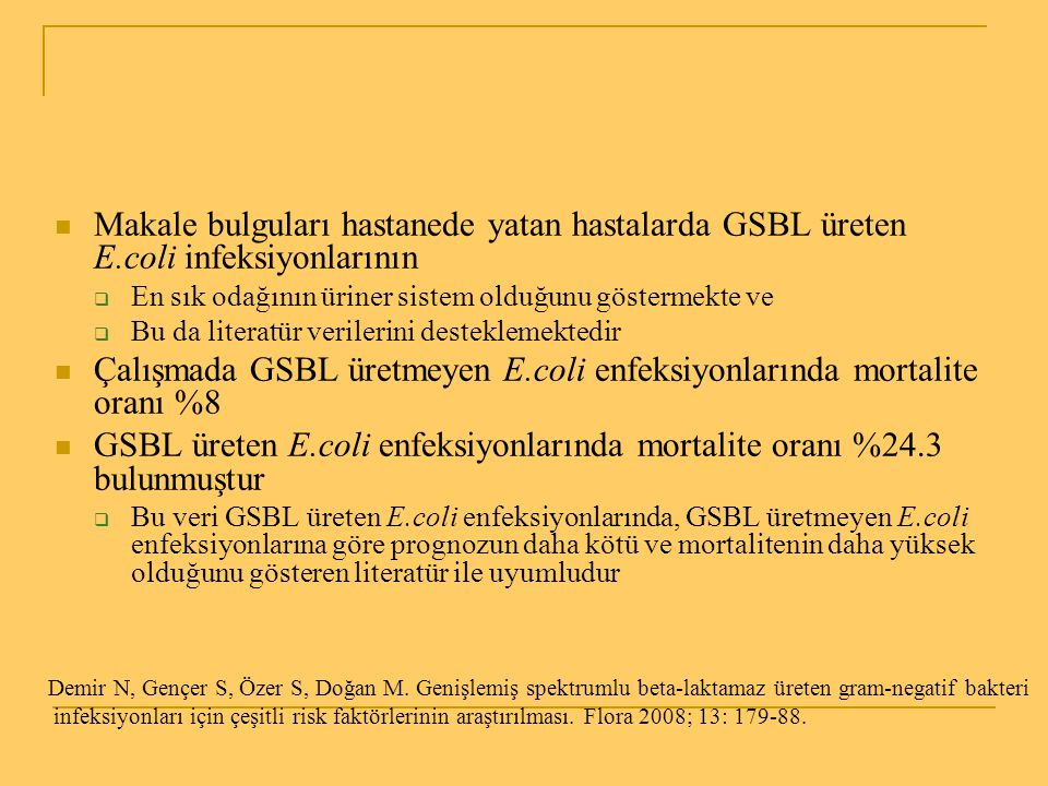 Makale bulguları hastanede yatan hastalarda GSBL üreten E.coli infeksiyonlarının  En sık odağının üriner sistem olduğunu göstermekte ve  Bu da liter
